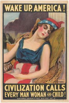 """James Montgomery Flagg (American, 1877–1960), """"Wake Up, America! Civilization Calls Every Man, Woman, and Child,"""" 1917"""